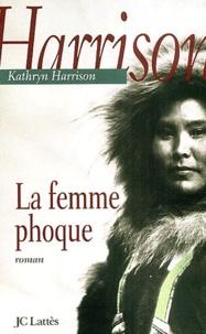 Kathryn Harrison - La femme phoque.
