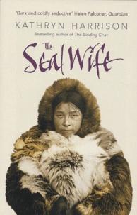 Kathryn Harrison - The Seal Wife.