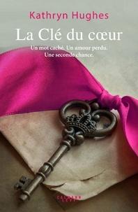 Téléchargement gratuit de livres à lire La Clé du coeur par Kathryn Hughes ePub PDF MOBI (French Edition) 9782702164556