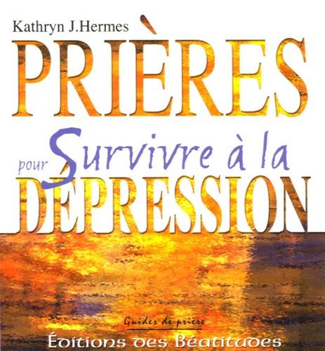 Kathryn-J Hermes - Prières pour Survivre à la dépression.