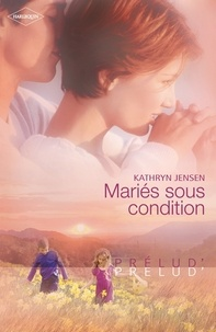Kathryn Jensen - Mariés sous condition.
