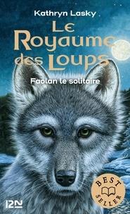 Kathryn Lasky - Le royaume des loups Tome 1 : Faolan le solitaire.