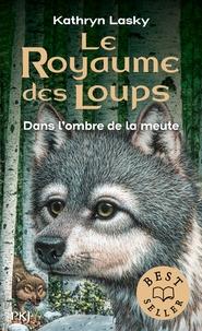 Kathryn Lasky - Le royaume des loups Tome 2 : Dans l'ombre de la meute.