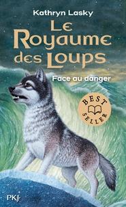 Kathryn Lasky - Le royaume des loups Tome 5 : Face au danger.
