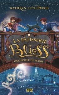 Kathryn Littlewood - La pâtisserie Bliss Tome 2 : Une pincée de magie.