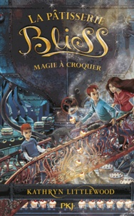 Kathryn Littlewood - La pâtisserie Bliss Tome 3 : Magie à croquer.