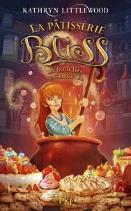 Kathryn Littlewood - La pâtisserie Bliss Tome 4 : La bouchée ensorcelée.