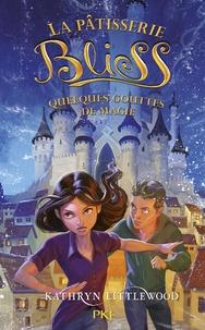 Kathryn Littlewood - La pâtisserie Bliss Tome 5 : Quelques gouttes de magie.