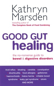 Kathryn Marsden - Good Gut Healing - The no-nonsense guide to bowel & digestive disorders.