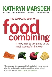 Kathryn Marsden - The Complete Book Of Food Combining - A new, easy-to-use guide to the most successful diet ever.