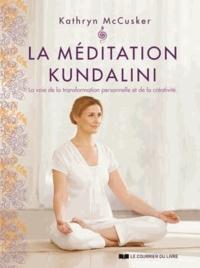 Kathryn McCusker - La méditation kundalini - La voie de la transformation personnelle et de la créativité.