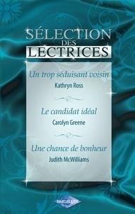 Kathryn Ross et Carolyn Greene - Un trop séduisant voisin - Le candidat idéal - Une chance de bonheur (Harlequin).