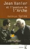 Kathryn Spink - Jean Vanier et l'aventure de l'Arche.