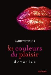 Kathryn Taylor - Dévoilée Les couleurs du plaisir volume 2 - Dévoilée.