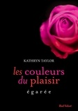 Kathryn Taylor - Egarée Les couleurs du plaisir volume 3 - Egarée.