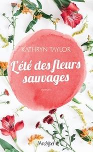 Kathryn Taylor - L'été des fleurs sauvages.