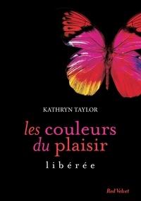 Kathryn Taylor - Les couleurs du plaisir 1 - Libérée.