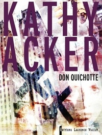 Kathy Acker - Don Quichotte - Ce qui était un rêve.