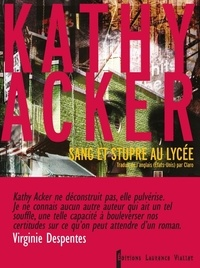 Kathy Acker - Sang et stupre au lycée.