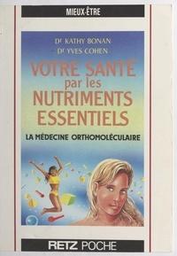 Kathy Bonan et Yves Cohen - Votre santé par les nutriments essentiels - La médecine orthomoléculaire.