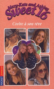 Kathy Clark - Mary-Kate and Ashley Sweet 16 Tome 2 : Croire à son rêve.
