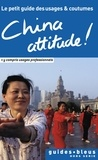 Kathy Flower - China attitude ! - Le petit guide des usages et coutumes.