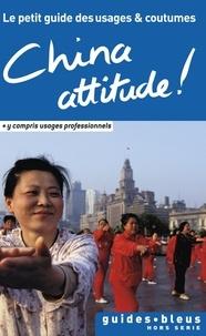 Kathy Flower - China attitude ! - Le petit guide des usages et coutumes.