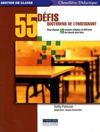 Kathy Paterson - 55 défis quotidiens de l'enseignant - Pour chacun, 10 moyens simples et efficaces de réussir avec brio.
