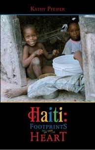 Kathy Pfeifer - Haiti: Footprints in the Hearts - Kathy Pfeifer.