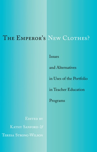 Kathy Sanford et Teresa Strong-wilson - The Emperor's New Clothes? - Issues and Alternatives in Uses of the Portfolio in Teacher Education Programs.