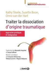 Kathy Steele et Onno Van der Hart - Traiter la dissociation d'origine traumatique - Approche pratique et intégrative.