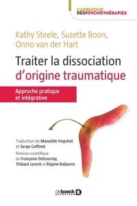 Kathy Steele et Suzette Boon - Traiter la dissociation d'origine traumatique - Une approche pratique et intégrative.