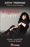 Kathy Tropiano - Urgence de vivre - Un jour... ou jour un ? A vous de décider !.