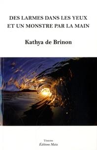 Kathya de Brinon - Des larmes dans les yeux et un monstre par la main.