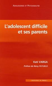 Kati Varga - L'adolescent difficile et ses parents.
