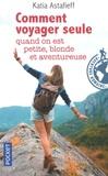 Katia Astafieff - Comment voyager seule quand on est petite, blonde et aventureuse ?.