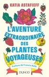 Katia Astafieff - L'aventure extraordinaire des plantes voyageuses.
