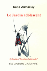 Katia Aumailley - Le Jardin adolescent.