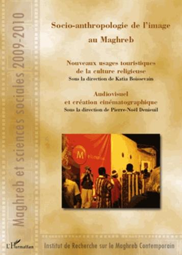Socio-anthropologie de l'image au Maghreb. Nouveaux usages touristiques de la culture religieuse ; Audiovisuel et dréation cinématographique