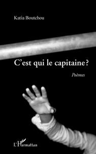 Katia Boutchou - C'est qui le capitaine ?.
