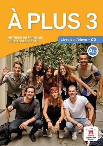 Katia Brandel et Antony Sevre - A Plus 3 A2.2 - Livre de l'élève. 1 CD audio