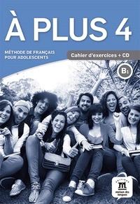 Katia Brandel et Marie Bretonnier - A plus 4 B1 - Méthode de français pour adolescents. Cahier d'exercices. 1 CD audio MP3