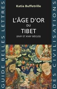 Google Books téléchargeur Android L'âge d'or du Tibet  - (XVIIe et XVIIIe siècles) (French Edition) RTF 9782251911724 par Katia Buffertrille