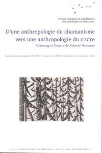 Katia Buffetrille et Jean-Luc Lambert - D'une anthropologie du chamanisme vers une anthropologie du croire - Hommage à l'oeuvre de Roberte Hamayon.