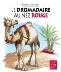 Katia Canciani et Leannne Franson - Le dromadaire au nez rouge.