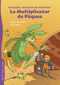 Katia Canciani et Paul Roux - Le Multiplicator de Pâques.