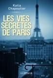 Katia Chapoutier - Les vies secrètes de Paris.
