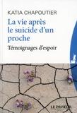 Katia Chapoutier - Vivre après le suicide d'un proche - Témoignages d'espoir.