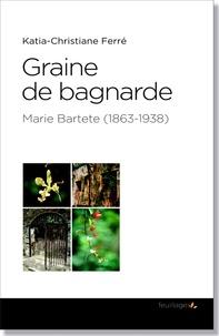 Katia-Christiane Ferré - Graine de bagnarde.