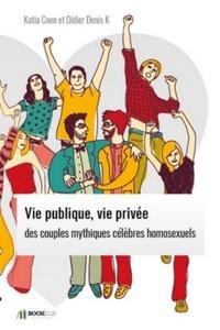 Katia Coen - Vie publique, vie privée des  couples mythiques célèbres homosexuels..
